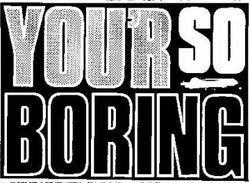 Rocks-your-so-boring